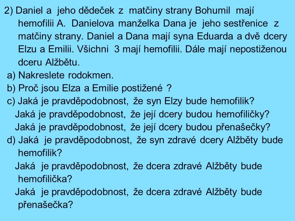 2) Daniel a jeho dědeček z matčiny strany Bohumil mají hemofilii A.