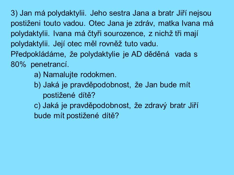 3) Jan má polydaktylii.Jeho sestra Jana a bratr Jiří nejsou postiženi touto vadou.