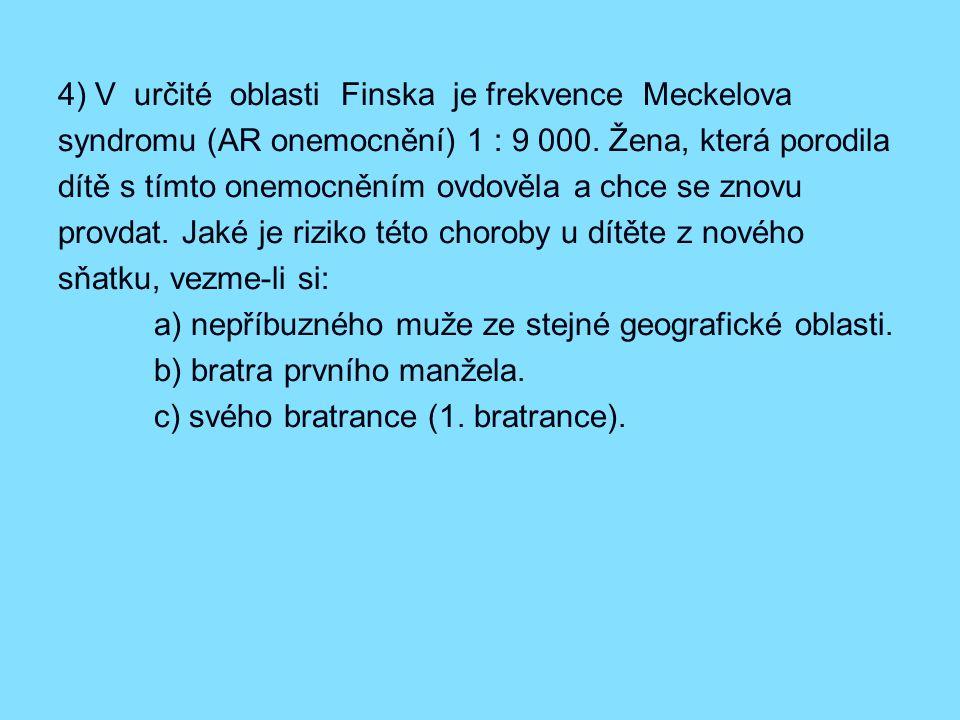 4) V určité oblasti Finska je frekvence Meckelova syndromu (AR onemocnění) 1 : 9 000.