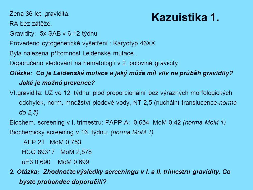 Kazuistika 1.Žena 36 let, gravidita. RA bez zátěže.