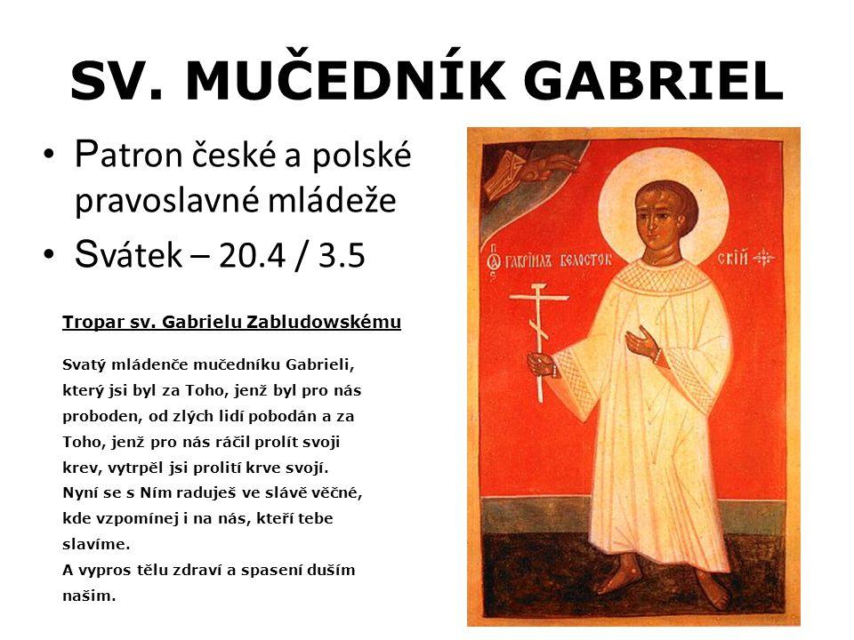SV. MUČEDNÍK GABRIEL P atron české a polské pravoslavné mládeže S vátek – 20.4 / 3.5 Tropar sv.