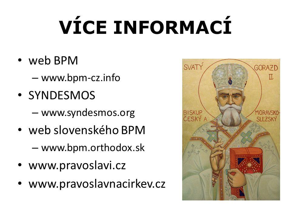 VÍCE INFORMACÍ web BPM – www.bpm-cz.info SYNDESMOS – www.syndesmos.org web slovenského BPM – www.bpm.orthodox.sk www.pravoslavi.cz www.pravoslavnacirkev.cz