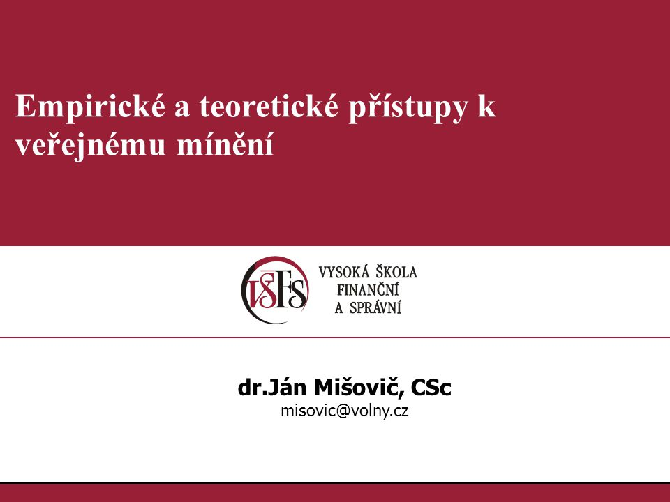 1.1. Empirické a teoretické přístupy k veřejnému mínění dr.Ján Mišovič, CSc misovic@volny.cz