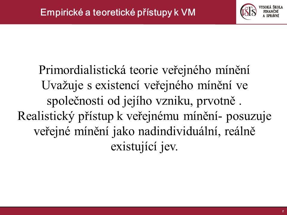 r Empirické a teoretické přístupy k VM Primordialistická teorie veřejného mínění Uvažuje s existencí veřejného mínění ve společnosti od jejího vzniku, prvotně.