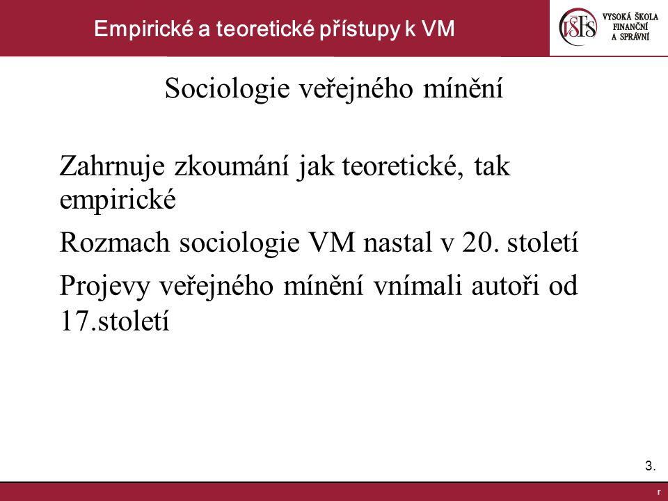 3.3. r Empirické a teoretické přístupy k VM Sociologie veřejného mínění Zahrnuje zkoumání jak teoretické, tak empirické Rozmach sociologie VM nastal v