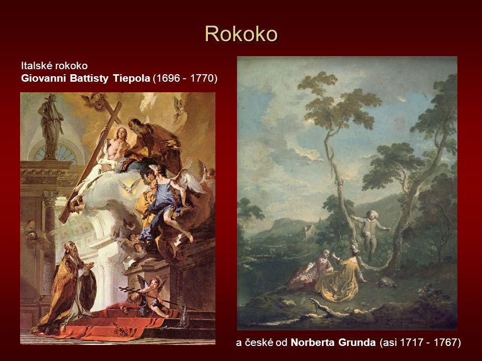 Rokoko a české od Norberta Grunda (asi 1717 - 1767) Italské rokoko Giovanni Battisty Tiepola (1696 - 1770)