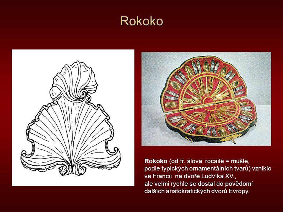 Rokoko Rokoko (od fr. slova rocaile = mušle, podle typických ornamentálních tvarů) vzniklo ve Francii na dvoře Ludvíka XV., ale velmi rychle se dostal