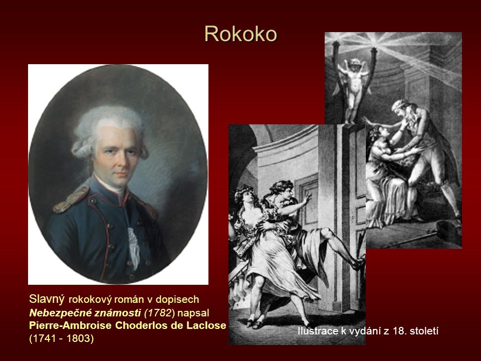Rokoko Slavný rokokový román v dopisech Nebezpečné známosti (1782) napsal Pierre-Ambroise Choderlos de Laclose (1741 - 1803) Ilustrace k vydání z 18.