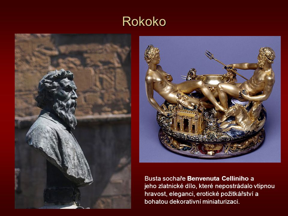 Rokoko Busta sochaře Benvenuta Celliniho a jeho zlatnické dílo, které nepostrádalo vtipnou hravost, eleganci, erotické požitkářství a bohatou dekorati