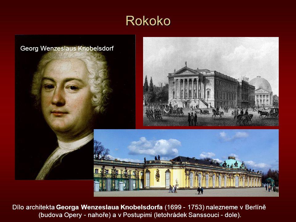 Rokoko Dílo architekta Georga Wenzeslaua Knobelsdorfa (1699 - 1753) nalezneme v Berlíně (budova Opery - nahoře) a v Postupimi (letohrádek Sanssouci -