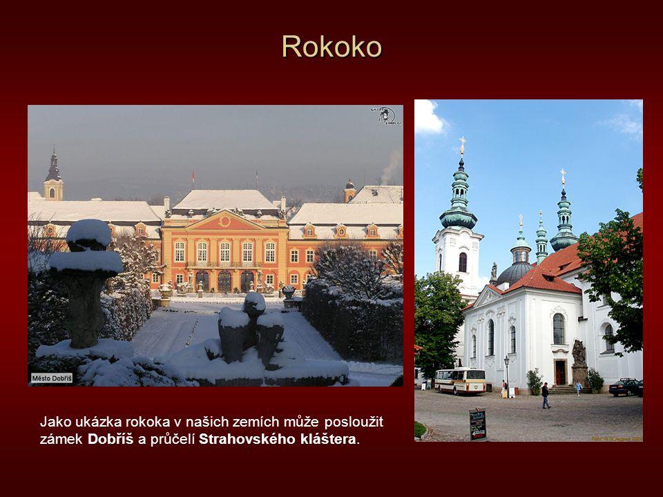 Rokoko Jako ukázka rokoka v našich zemích může posloužit zámek Dobříš a průčelí Strahovského kláštera.