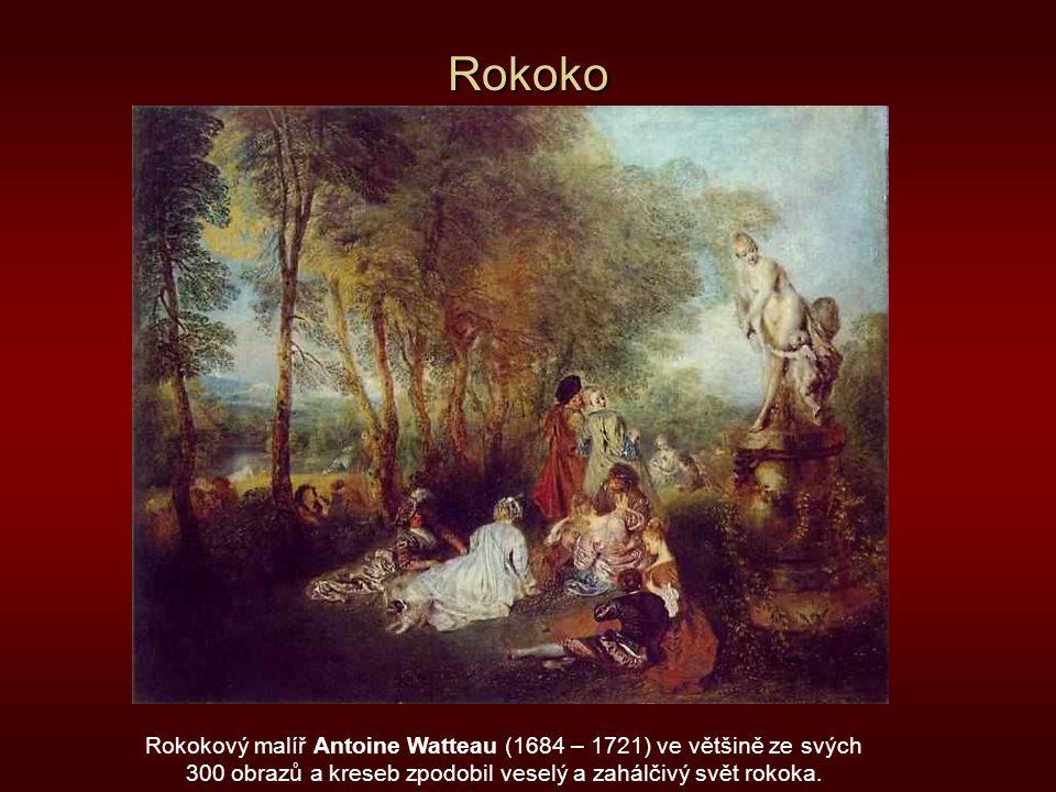 Rokoko Rokokový malíř Antoine Watteau (1684 – 1721) ve většině ze svých 300 obrazů a kreseb zpodobil veselý a zahálčivý svět rokoka.