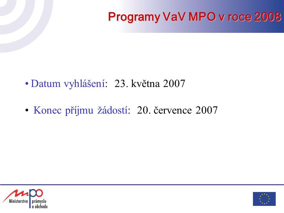 Datum vyhlášení: 23. května 2007 Konec příjmu žádostí: 20. července 2007 Programy VaV MPO v roce 2008
