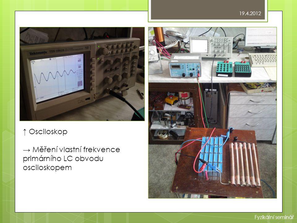 ↑ Osciloskop → Měření vlastní frekvence primárního LC obvodu osciloskopem 19.4.2012 Fyzikální seminář