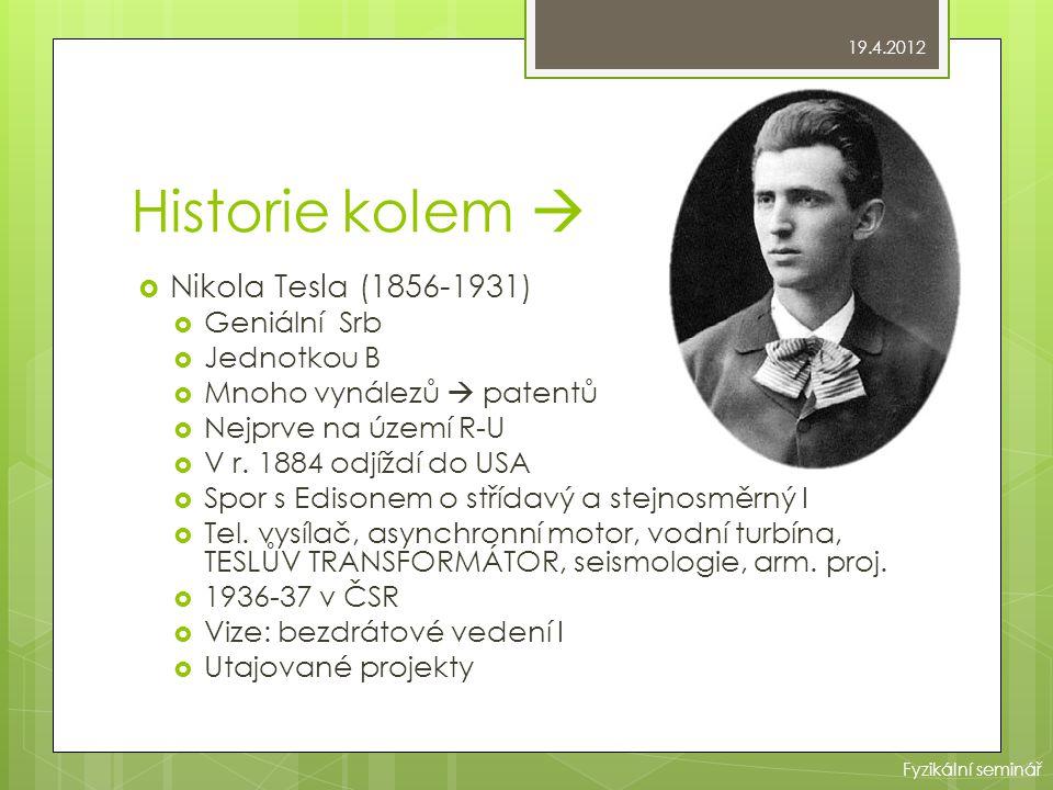 Historiekolem   Nikola Tesla (1856-1931)  Geniální Srb  Jednotkou B  Mnoho vynálezů  patentů  Nejprve na území R-U  V r. 1884 odjíždí do USA 