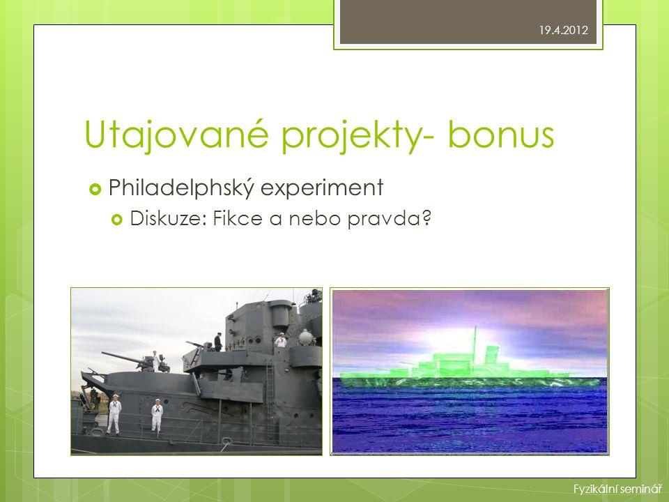 Utajované projekty- bonus  Philadelphský experiment  Diskuze: Fikce a nebo pravda? 19.4.2012 Fyzikální seminář