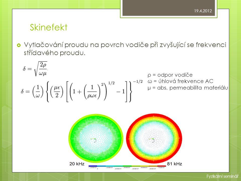Skinefekt  Vytlačování proudu na povrch vodiče při zvyšující se frekvenci střídavého proudu. ρ = odpor vodiče ω = úhlová frekvence AC μ = abs. permea