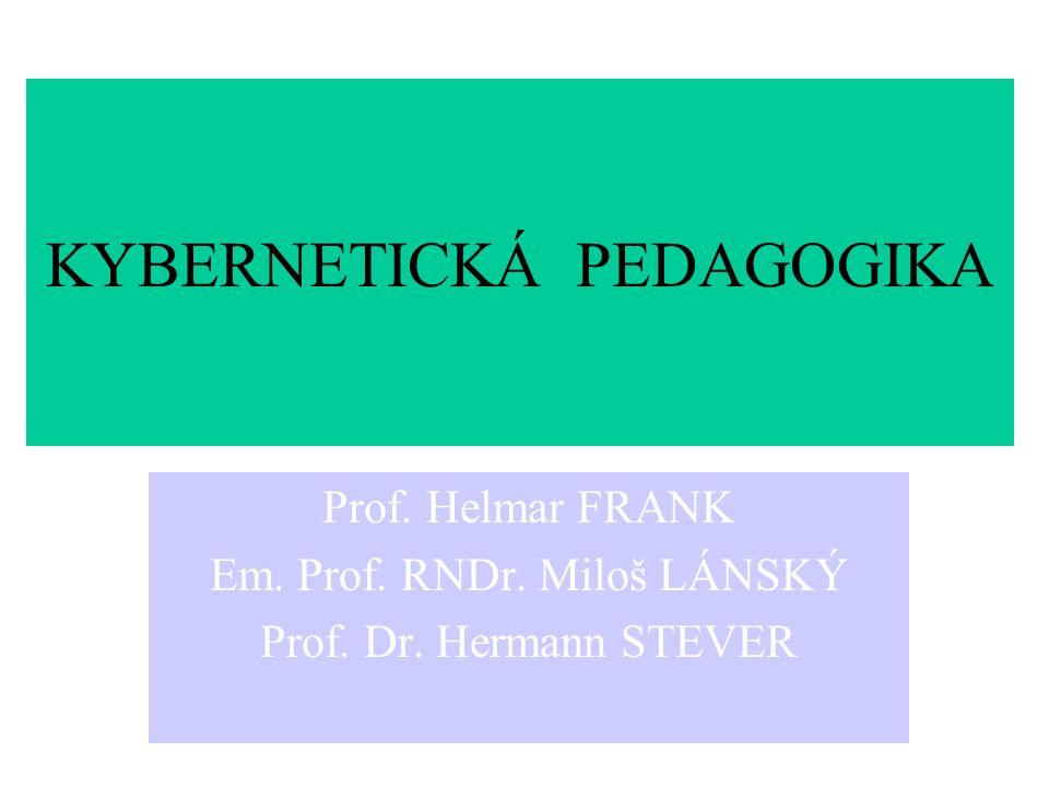 KYBERNETICKÁ PEDAGOGIKA Prof. Helmar FRANK Em. Prof. RNDr. Miloš LÁNSKÝ Prof. Dr. Hermann STEVER
