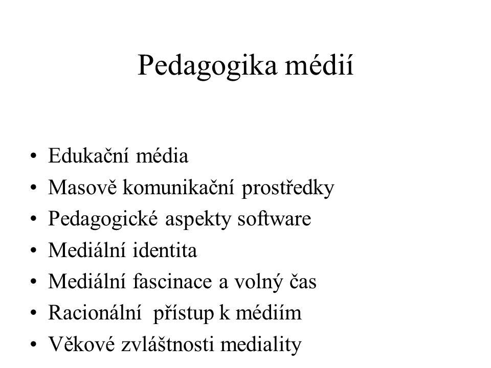 Pedagogika médií Edukační média Masově komunikační prostředky Pedagogické aspekty software Mediální identita Mediální fascinace a volný čas Racionální přístup k médiím Věkové zvláštnosti mediality