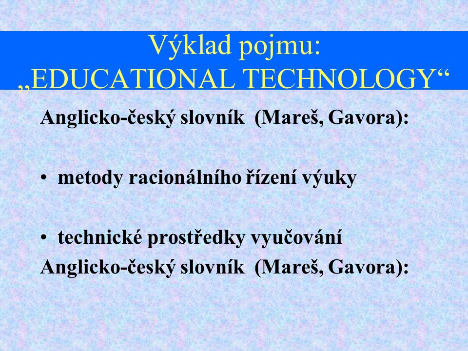 """PEDAGOGICKÝ SLOVNÍK (Průcha,Walterová, Mareš) """"V širším pojetí vyprojektování a objektivování takových technologických postupů, které umožní optimálně řídit žákovo učení k praktickému použití, kdy záleží na učiteli a žákovi, co si z nich vybere, nýbrž o ucelené a do speciálních programů """"zabudované postupy řízení. (kráceno)"""