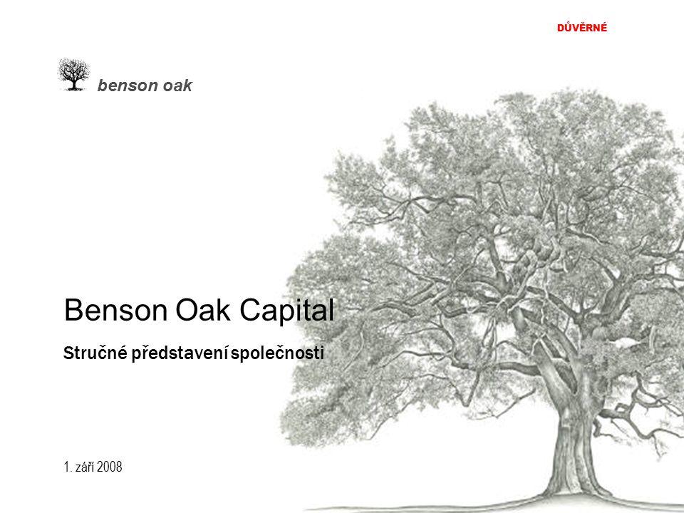 1. září 2008 DŮVĚRNÉ benson oak Benson Oak Capital Stručné představení společnosti