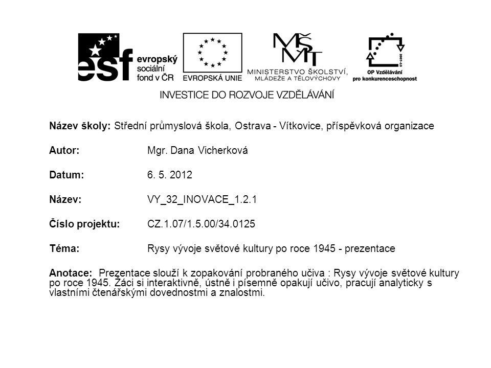 Název školy: Střední průmyslová škola, Ostrava - Vítkovice, příspěvková organizace Autor: Mgr. Dana Vicherková Datum: 6. 5. 2012 Název: VY_32_INOVACE_