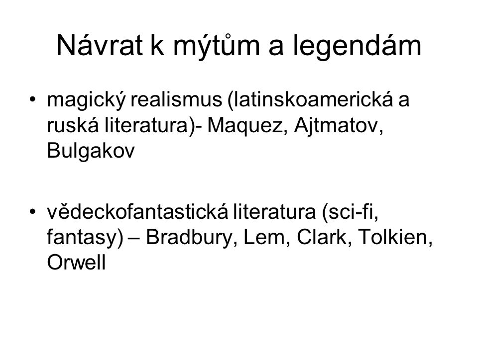 Návrat k mýtům a legendám magický realismus (latinskoamerická a ruská literatura)- Maquez, Ajtmatov, Bulgakov vědeckofantastická literatura (sci-fi, f
