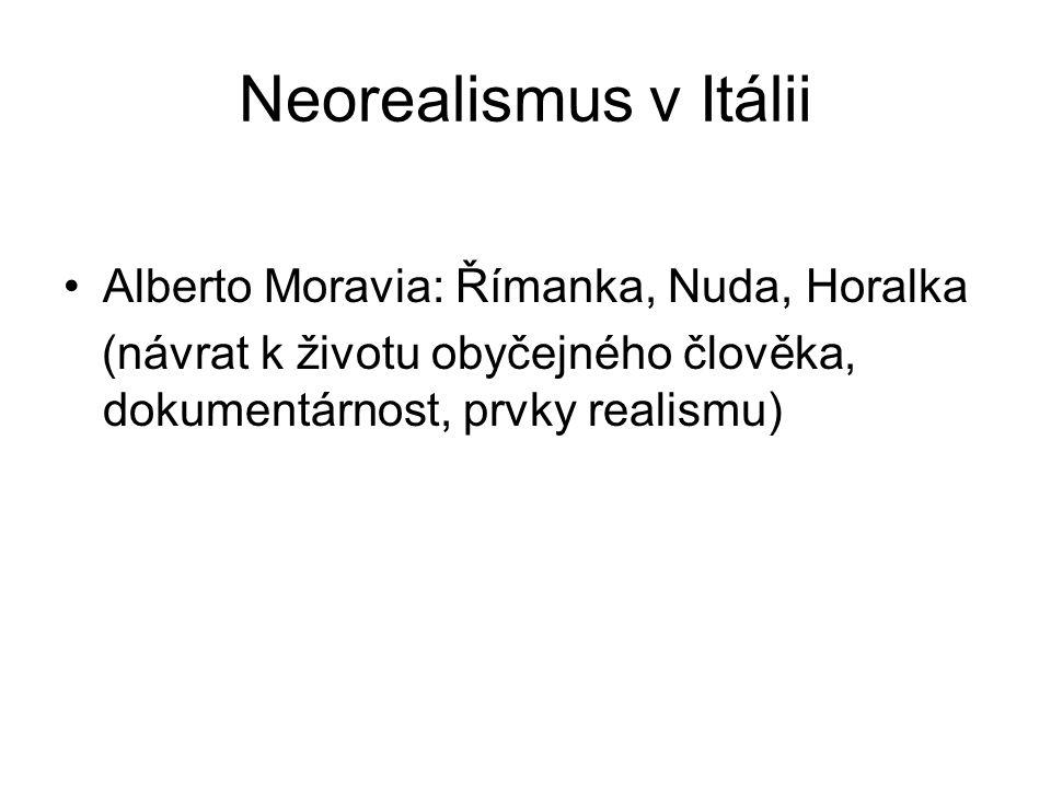 Neorealismus v Itálii Alberto Moravia: Římanka, Nuda, Horalka (návrat k životu obyčejného člověka, dokumentárnost, prvky realismu)