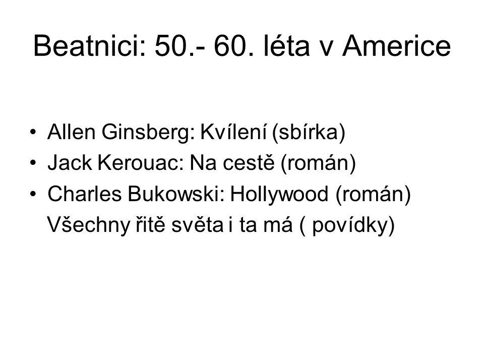 Beatnici: 50.- 60. léta v Americe Allen Ginsberg: Kvílení (sbírka) Jack Kerouac: Na cestě (román) Charles Bukowski: Hollywood (román) Všechny řitě svě