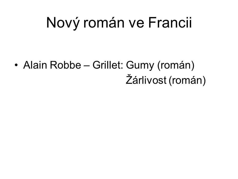 Nový román ve Francii Alain Robbe – Grillet: Gumy (román) Žárlivost (román)