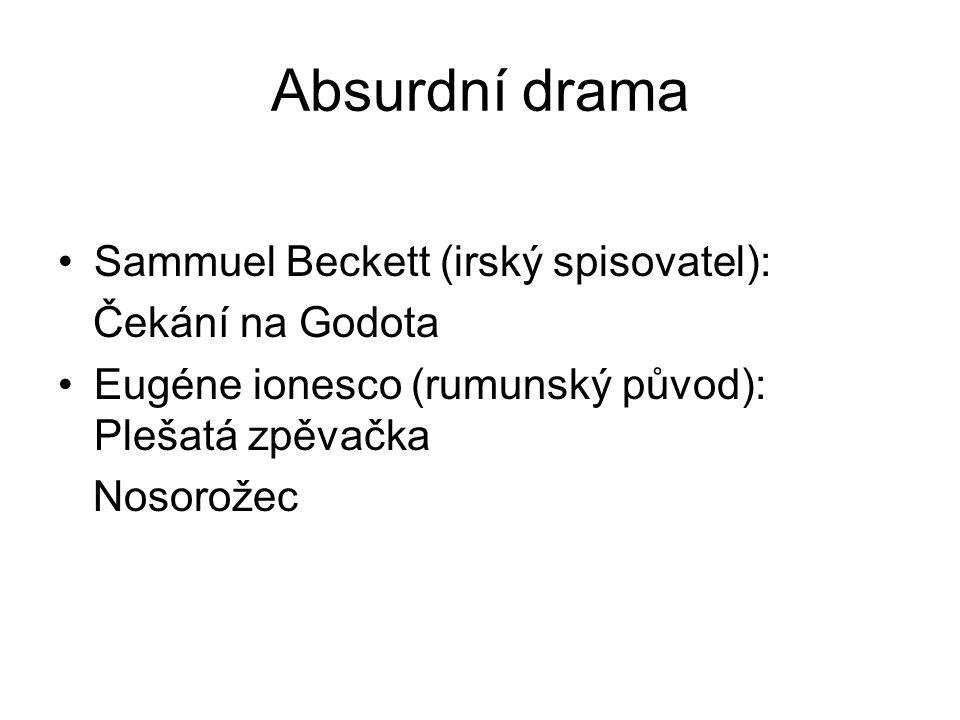 Absurdní drama Sammuel Beckett (irský spisovatel): Čekání na Godota Eugéne ionesco (rumunský původ): Plešatá zpěvačka Nosorožec
