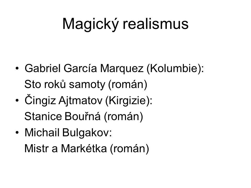 Magický realismus Gabriel García Marquez (Kolumbie): Sto roků samoty (román) Čingiz Ajtmatov (Kirgizie): Stanice Bouřná (román) Michail Bulgakov: Mist