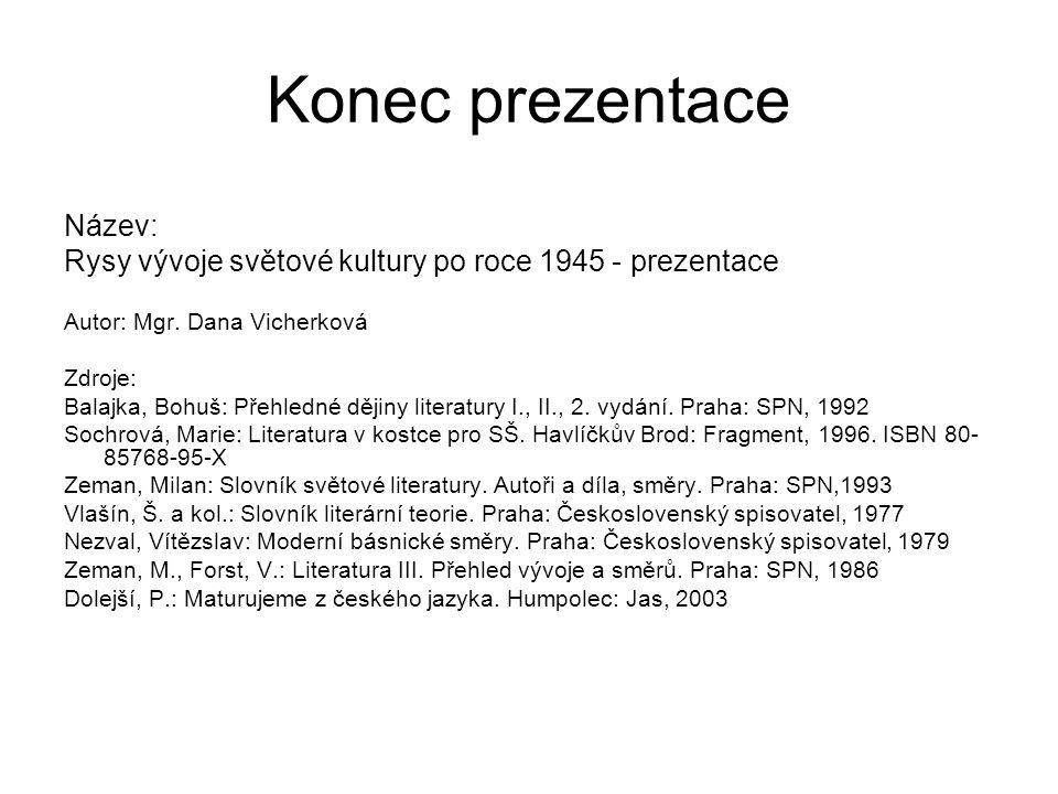 Konec prezentace Název: Rysy vývoje světové kultury po roce 1945 - prezentace Autor: Mgr. Dana Vicherková Zdroje: Balajka, Bohuš: Přehledné dějiny lit