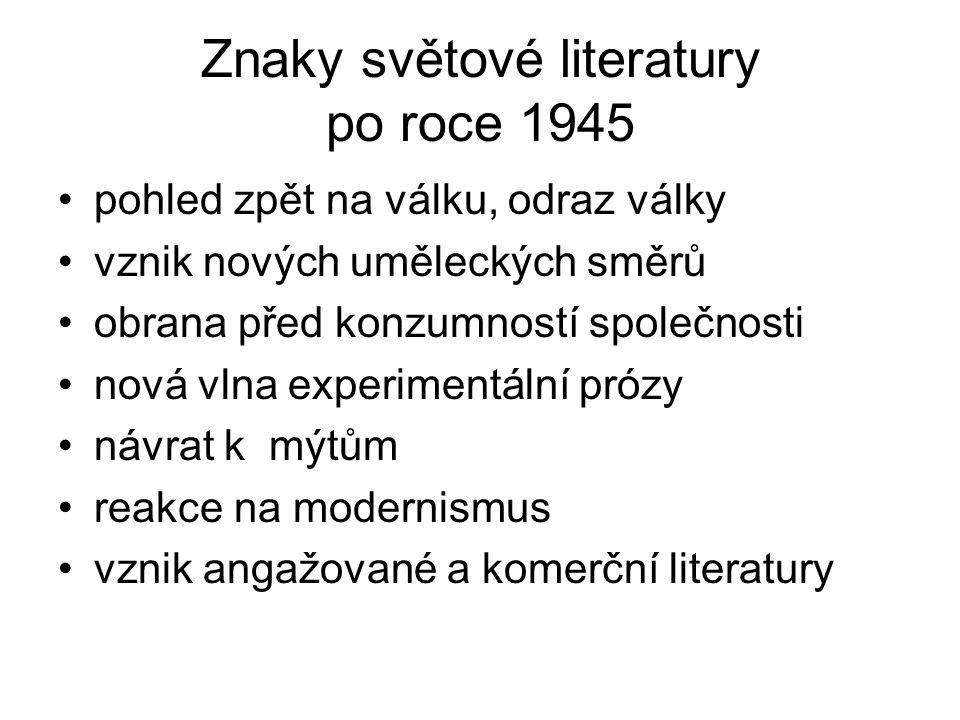 Znaky světové literatury po roce 1945 pohled zpět na válku, odraz války vznik nových uměleckých směrů obrana před konzumností společnosti nová vlna ex
