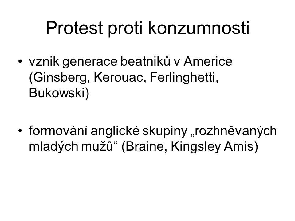 """Protest proti konzumnosti vznik generace beatniků v Americe (Ginsberg, Kerouac, Ferlinghetti, Bukowski) formování anglické skupiny """"rozhněvaných mladý"""