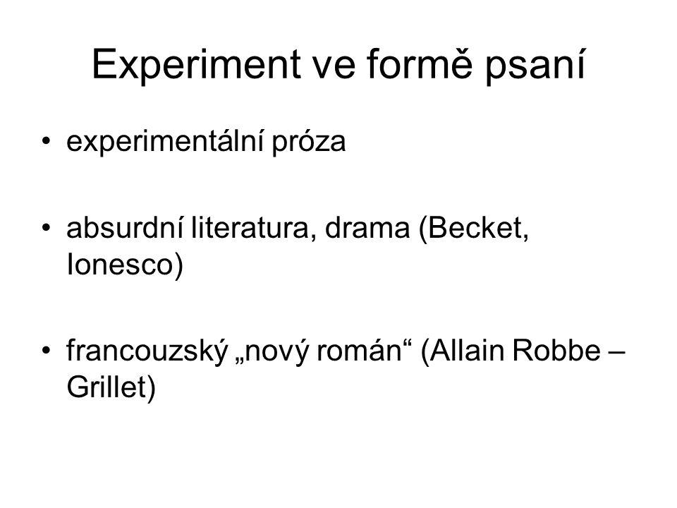 """Experiment ve formě psaní experimentální próza absurdní literatura, drama (Becket, Ionesco) francouzský """"nový román"""" (Allain Robbe – Grillet)"""