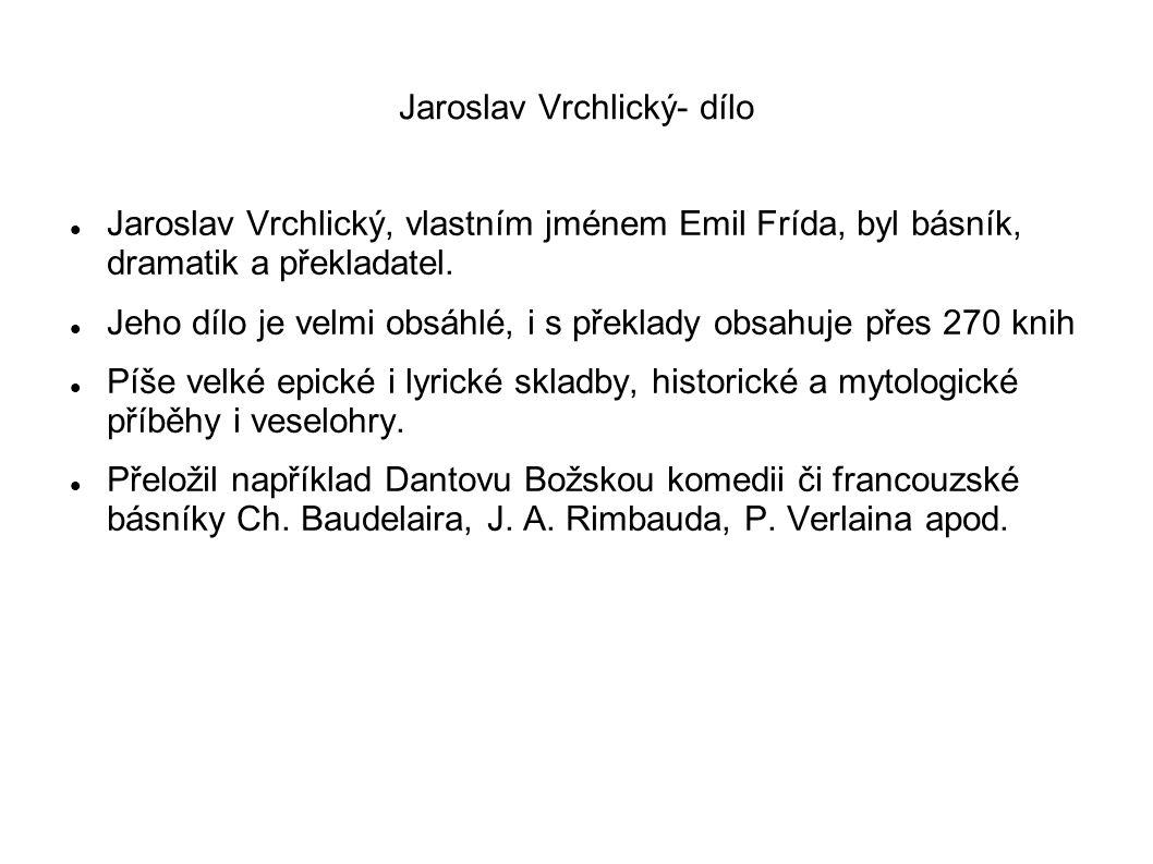 Jaroslav Vrchlický- dílo Jaroslav Vrchlický, vlastním jménem Emil Frída, byl básník, dramatik a překladatel.