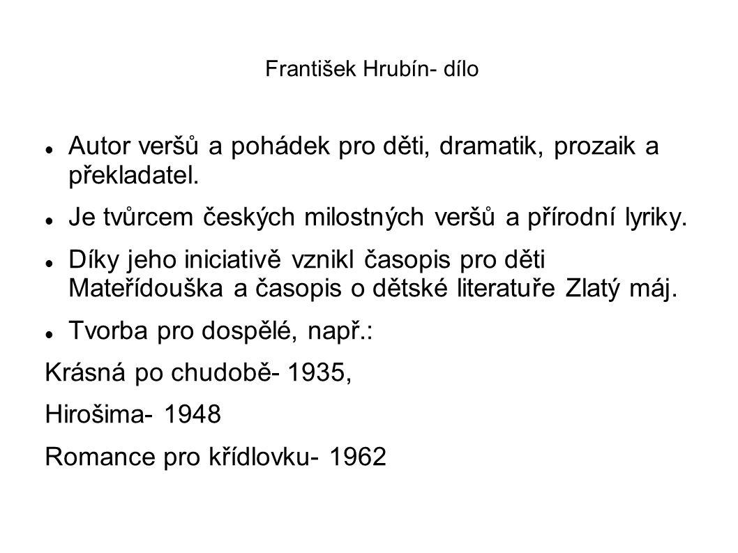 František Hrubín- dílo Autor veršů a pohádek pro děti, dramatik, prozaik a překladatel.