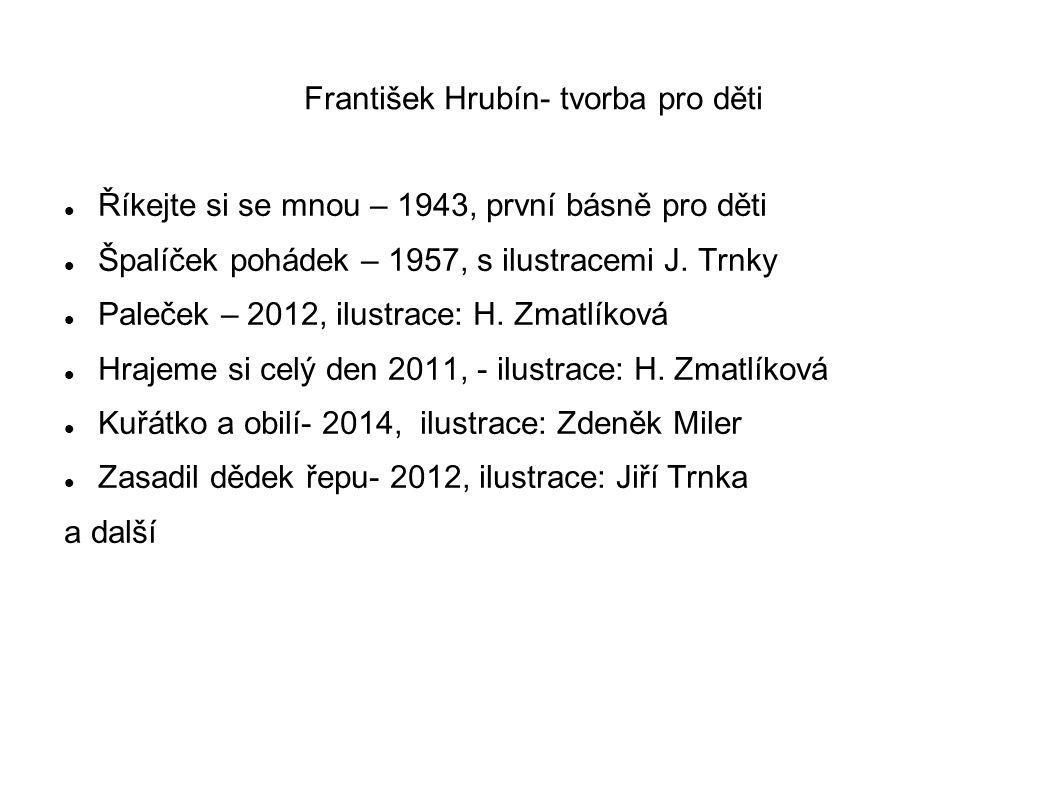 František Hrubín- tvorba pro děti Říkejte si se mnou – 1943, první básně pro děti Špalíček pohádek – 1957, s ilustracemi J.