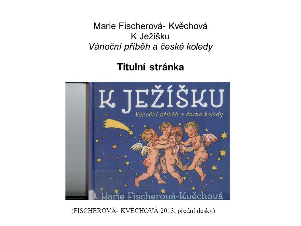 Marie Fischerová- Kvěchová K Ježíšku Vánoční příběh a české koledy Titulní stránka (FISCHEROVÁ- KVĚCHOVÁ 2013, přední desky)