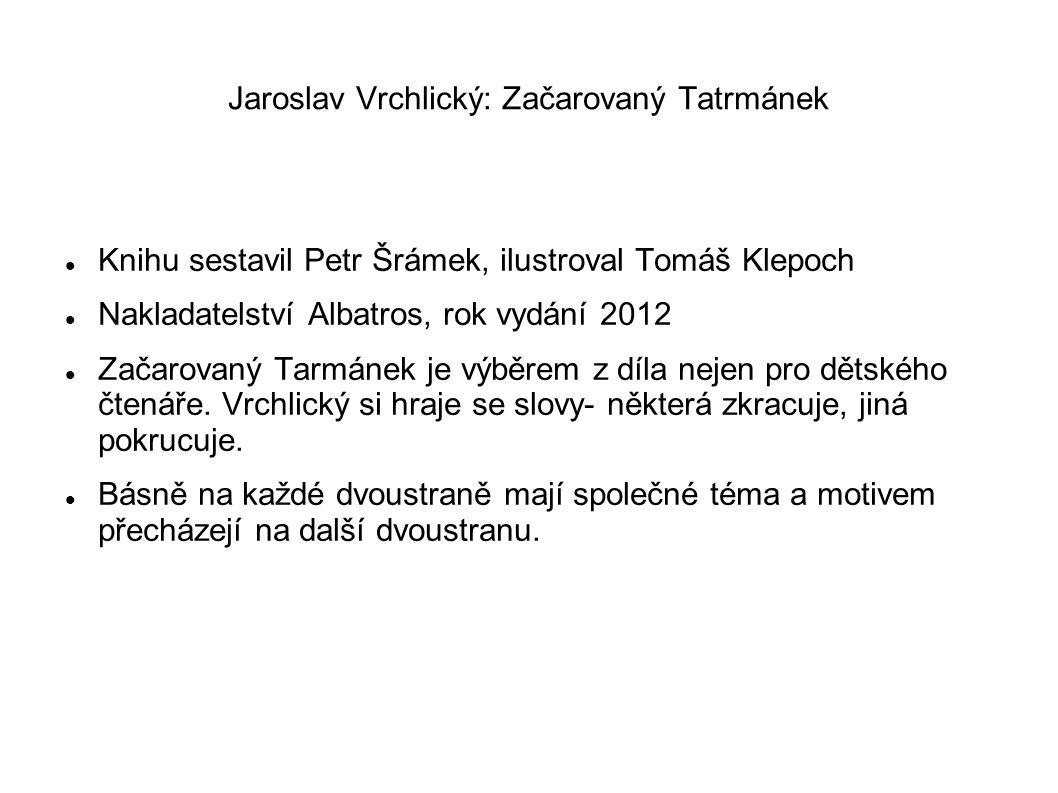 Jaroslav Vrchlický: Začarovaný Tatrmánek Knihu sestavil Petr Šrámek, ilustroval Tomáš Klepoch Nakladatelství Albatros, rok vydání 2012 Začarovaný Tarmánek je výběrem z díla nejen pro dětského čtenáře.