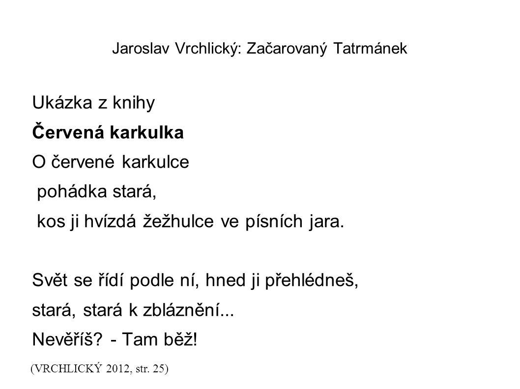 Jaroslav Vrchlický: Začarovaný Tatrmánek Ukázka z knihy Červená karkulka O červené karkulce pohádka stará, kos ji hvízdá žežhulce ve písních jara.
