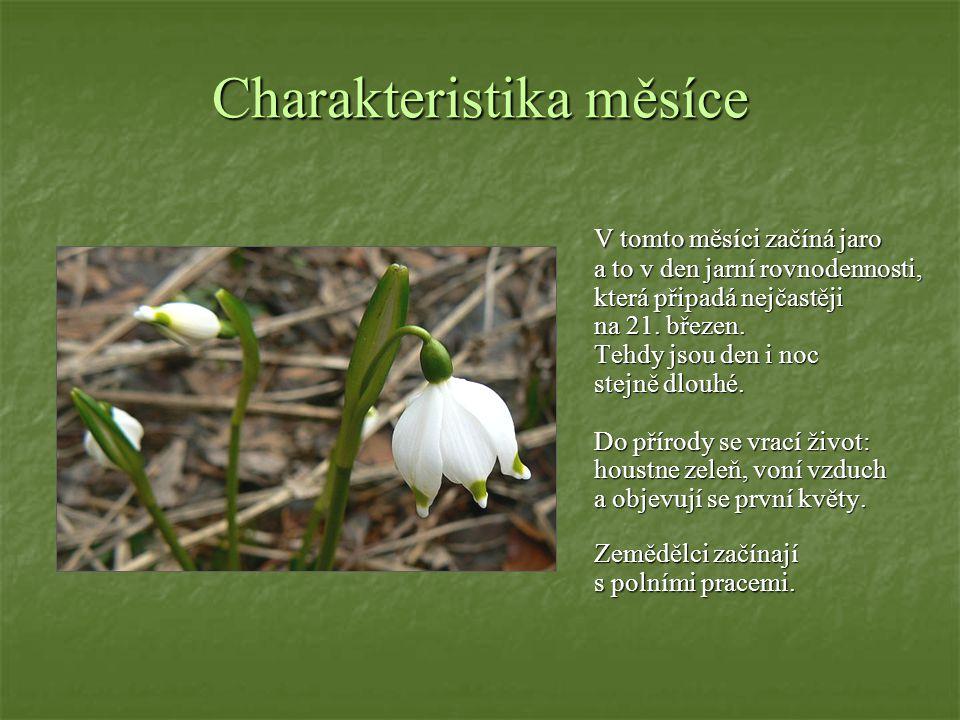 Charakteristika měsíce V tomto měsíci začíná jaro a to v den jarní rovnodennosti, která připadá nejčastěji na 21.