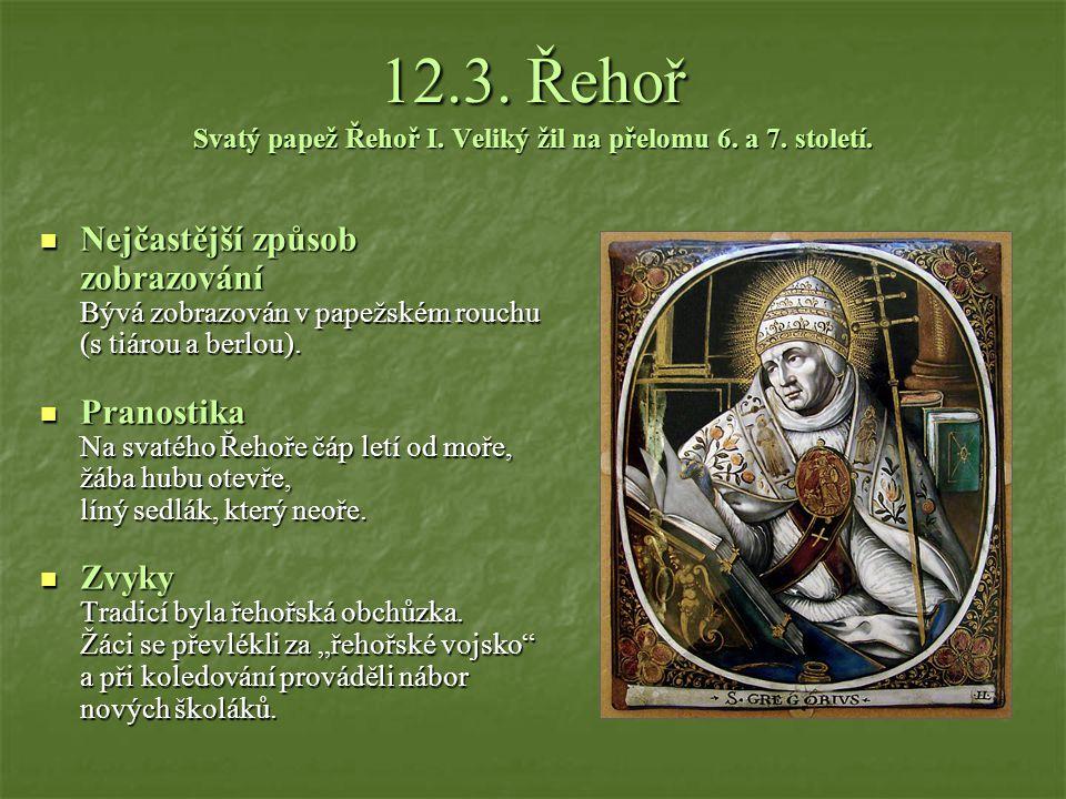 12.3.Řehoř Svatý papež Řehoř I. Veliký žil na přelomu 6.