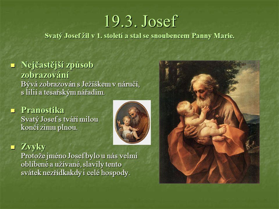 19.3.Josef Svatý Josef žil v 1. století a stal se snoubencem Panny Marie.