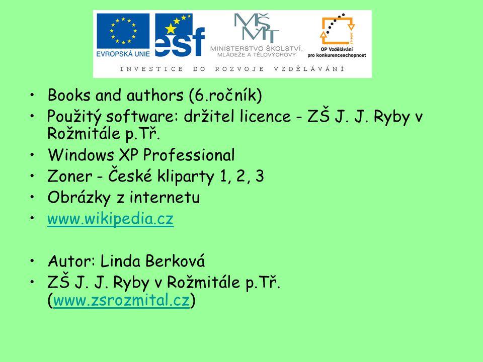Books and authors (6.ročník) Použitý software: držitel licence - ZŠ J.