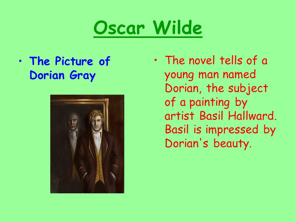 Oscar Wilde The Picture of Dorian Gray The novel tells of a young man named Dorian, the subject of a painting by artist Basil Hallward.