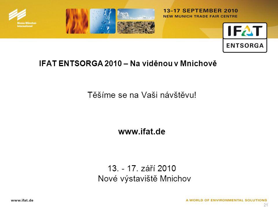 21 IFAT ENTSORGA 2010 – Na viděnou v Mnichově Těšíme se na Vaši návštěvu.