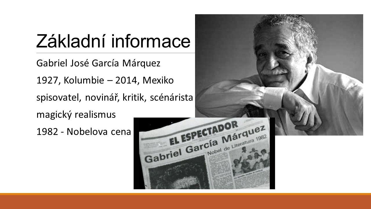 Základní informace Gabriel José García Márquez 1927, Kolumbie – 2014, Mexiko spisovatel, novinář, kritik, scénárista magický realismus 1982 - Nobelova
