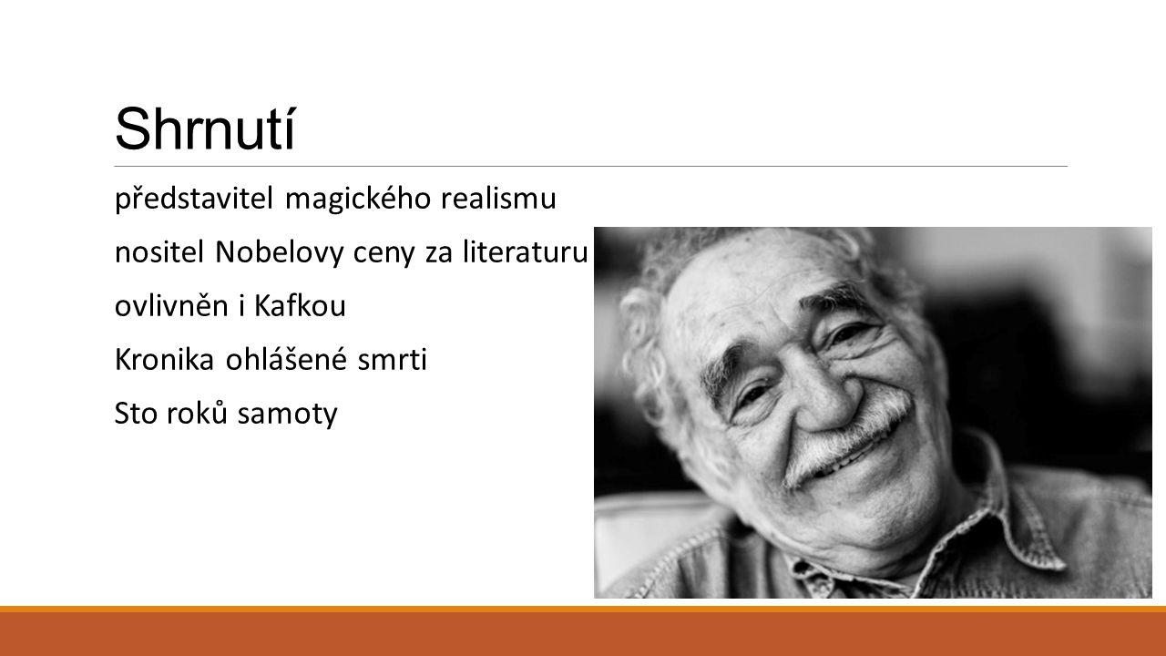 Zdroje http://kultura.idnes.cz/zemrel-spisovatel-a-nobelista-marquez-dhs-/literatura.aspx?c=A140417_165020_literatura_vha http://jontaplin.com/wp-content/uploads/2014/04/Marquez.jpg http://www.las2orillas.co/wp-content/uploads/2013/08/fidel_castro_garcia_marquez_xsemana.jpg http://img.eltiempo.com/Multimedia/galeria_fotos/cultyentre4/IMAGEN/IMAGEN-12292723-2.jpg http://www.databazeknih.cz/zivotopis/gabriel-jose-garcia-marquez-115 http://files.tarzan.cz/kniha-detail/1286357034.jpg http://www.databazeknih.cz/images_books/92_/92939/big_dvanact-povidek-o-poutnicich-92939.jpg http://ccestina.blogspot.cz/2012/05/gabriel-garcia-marquez-kronika-ohlasene.html http://img.csfd.cz/files/images/film/posters/000/020/20628_0f3a49.jpg?h180 http://theburtonwire.com/wp-content/uploads/2014/04/garcia-marquez1-buena-e1397838843305.jpeg Hánová Eva a kol., Odmaturuj z literatury, nakladatelství DIDAKTIS, Brno, 2004